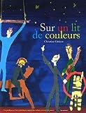 echange, troc Christine Géricot - Sur un lit de couleurs : Un professeur d'arts plastiques auprès d'enfants atteints de cancer