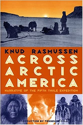 Across Arctic America: Narrative of the Fifth Thule Expedition (Classic Reprint Series)