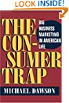 The Consumer Trap: BIG BUSINESS MARKE...