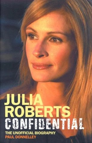 Julia Roberts Confidential: The Unauthorised Biography