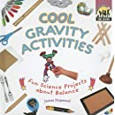 Cool Gravity Activities: Fun Science Projects about Balance (Cool Science)