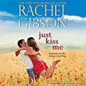 Just Kiss Me Audiobook by Rachel Gibson Narrated by Hillary Huber