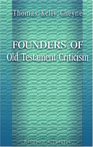 Founders of Old Testament Criticism: Bibliographical, descriptive, and critical studies