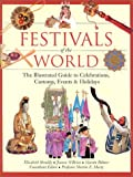 img - for Festivals of the World: The Illustrated Guide to Celebrations, Customs, Events and Holidays book / textbook / text book