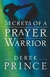 Secrets of a Prayer Warrior (0800794656) by Prince, Derek