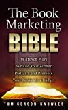 img - for The Book Marketing Bible: 39 Proven Ways to Build Your Author Platform and Promote Your Books On a Budget (Kindle Publishing Bible 5) book / textbook / text book