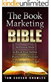 The Book Marketing Bible: 39 Proven Ways to Build Your Author Platform and Promote Your Books On a Budget (Kindle Publishing Bible 5)