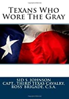by Johnson, Sid S. Texans Who Wore The Gray…