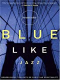 Blue Like Jazz: Nonreligious Thoughts on Christian Spirituality (0786288434) by Donald Miller