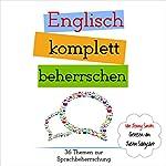 Englisch komplett beherrschen: 36 Themen zur Sprachbeherrschung [English completely mastered: 36 subjects in language proficiency]   Jenny Smith