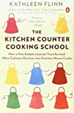 Kathleen Flinn The Kitchen Counter Cooking School: How a Few Simple Lessons Transformed Nine Culinary Novices into Fearless Home Cooks