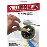 Sweet Deception: Why Splenda, NutraSweet, and the FDA May Be Hazardous to Your Health ~ Joseph Mercola