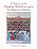 A History of the Muslim World to 1405: The Making of a Civilization