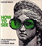img - for How to See: Visual Adventures in a World God Never Made book / textbook / text book