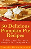 img - for 50 Delicious Pumpkin Pie Recipes - Holiday and Everyday Recipes For Pumpkin Pie (The Ultimate Pumpkin Desserts Cookbook - The Delicious Pumpkin Desserts and Pumpkin Recipes Collection 2) book / textbook / text book