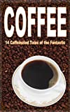 img - for Coffee: 14 Caffeinated Tales of the Fantastic book / textbook / text book