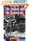 The Unions and the Democrats: An Enduring Alliance (ILR Press books)