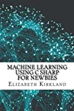 img - for Machine Learning Using C Sharp For Newbies book / textbook / text book