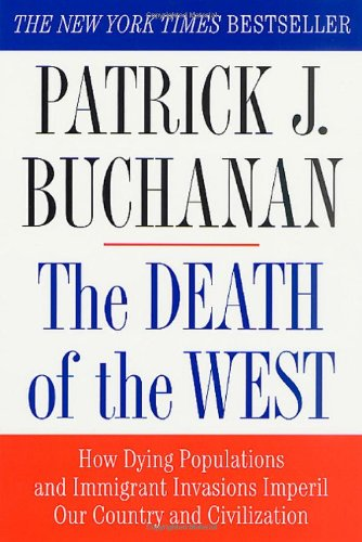 Patrick J. Buchanan - The Death of the West: How Dying Populations and Immigrant Invasions Imperil Our Country and Civilization
