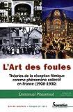 echange, troc Emmanuel Plasseraud - L'art des foules : Théories de la réception filmique comme phénomène collectif en France (1908-1930)