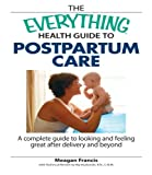 img - for The Everything Health Guide To Postpartum Care: A Complete Guide to Looking and Feeling Great After Delivery and Beyond book / textbook / text book