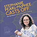 Stephanie Pearl-McPhee Casts Off: The Yarn Harlot's Guide to the Land of Knitting (       UNABRIDGED) by Stephanie Pearl-McPhee Narrated by Stephanie Pearl-McPhee