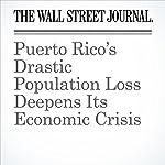 Puerto Rico's Drastic Population Loss Deepens Its Economic Crisis | Nick Timiraos