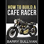 How to Build Your Own Cafe Racer | Barry Sullivan
