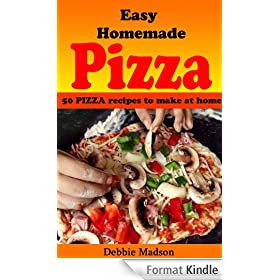 Easy Homemade Pizza Recipes: 50 delicious pizza dishes to make at home (Cooking with Kids Series Book 7) (English Edition)