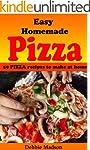 Easy Homemade Pizza Recipes: 50 delic...