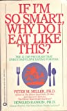 If I'm So Smart, Why do I Eat Like This? (0446357464) by Miller, Peter M.