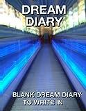 Dream Diary: Blank Dream Diary to Write In