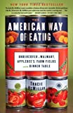 img - for The American Way of Eating: Undercover at Walmart, Applebee's, Farm Fields and the Dinner Table by McMillan, Tracie published by Scribner (2012) book / textbook / text book