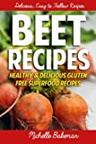Beet Recipes: Healthy and Delicious Gluten Free Superfood Recipes