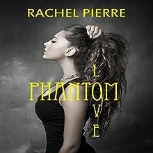 Phantom Love (       UNABRIDGED) by Rachel Pierre Narrated by D Gaunt