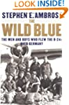 The Wild Blue: The Men and Boys Who F...