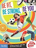 By Rebecca Kajander C.P.N.P. M.P.H. Be Fit, Be Strong, Be You (Be The Boss Of Your Body??) [Paperback]