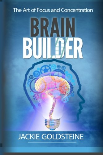 Brain Builder: The Art of Focus and Concentration: 6 steps to better focus: Volume 1