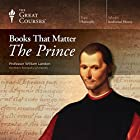 Books that Matter: The Prince Lecture by  The Great Courses Narrated by Professor William Landon