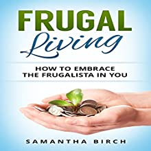 Frugal Living: How to Embrace the Frugalista in You | Livre audio Auteur(s) : Samantha Birch Narrateur(s) : Bo Morgan
