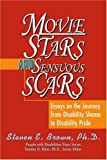 Movie Stars and Sensuous Scars: Essays on the Journey from Disability Shame to Disability Pride (0595288936) by Brown, Steven