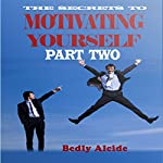 The Secrets to Motivating Yourself, Part Two | Bedly Alcide