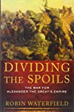 img - for Dividing the Spoils: The War for Alexander the Great's Empire (Ancient Warfare and Civilization) book / textbook / text book