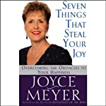 Seven Things That Steal Your Joy: Overcoming the Obstacles to Your Happiness | Joyce Meyer