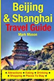 Mark Mason Beijing & Shanghai Travel Guide: Attractions, Eating, Drinking, Shopping & Places To Stay