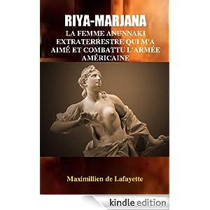 RIYA-MARJANA: LA FEMME ANUNNAKI EXTRATERRESTRE QUI M'A AIMÉ ET COMBATTU L'ARMÉE AMÉRICAINE. (EDITION FRANÇAISE) (French Edition)