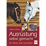 """Ausr�stung selbst gemacht: f�r Pferd, Stall und Reitervon """"Andrea Adrian"""""""