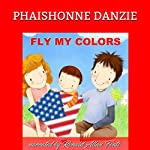 Fly My Colors | Phaishonne Danzie