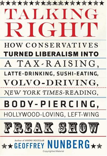 Talking Right: How Conservatives Turned Liberalism