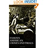 Famous American Crimes And Trials: 2 (Crime, Media, and Popular Culture)